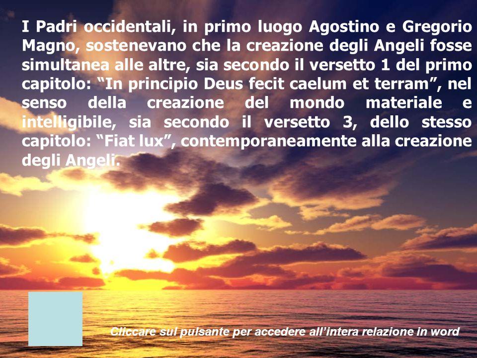 I Padri occidentali, in primo luogo Agostino e Gregorio Magno, sostenevano che la creazione degli Angeli fosse simultanea alle altre, sia secondo il v