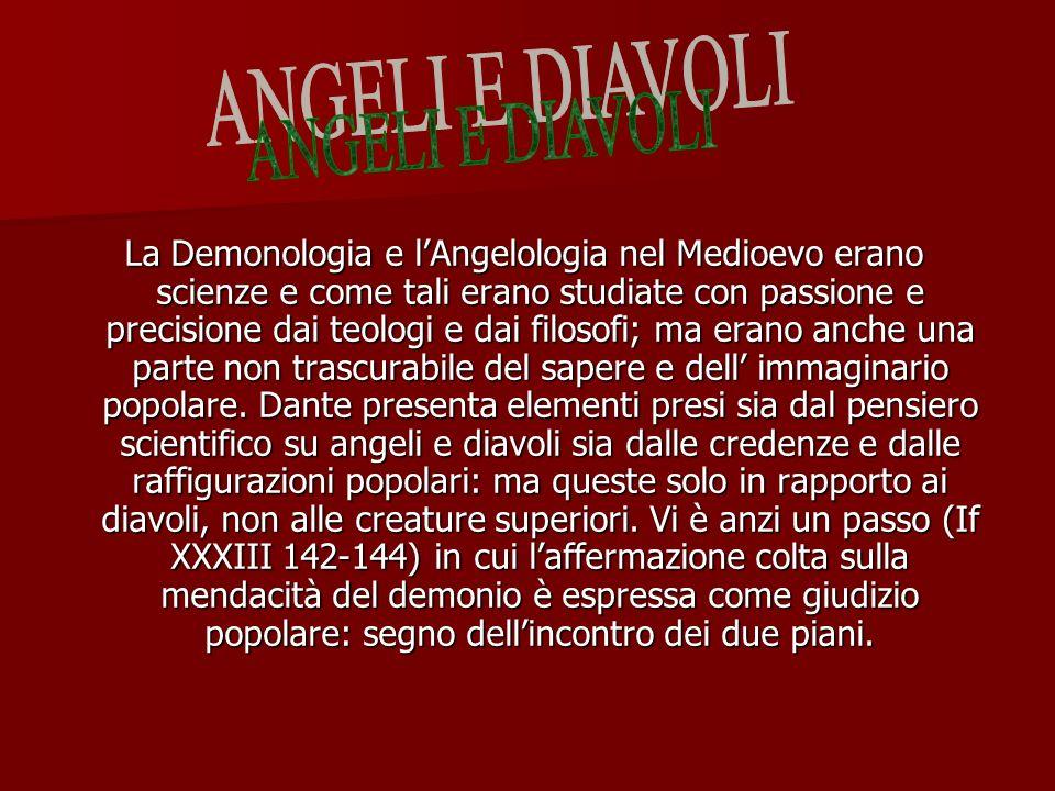 La Demonologia e lAngelologia nel Medioevo erano scienze e come tali erano studiate con passione e precisione dai teologi e dai filosofi; ma erano anc