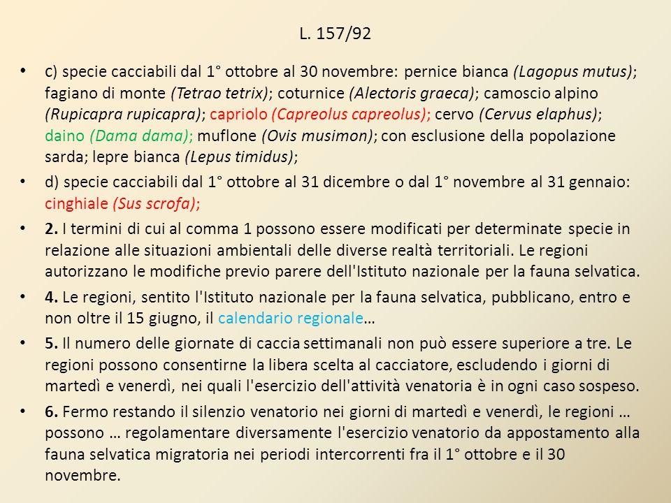 L. 157/92 c ) specie cacciabili dal 1° ottobre al 30 novembre: pernice bianca (Lagopus mutus); fagiano di monte (Tetrao tetrix); coturnice (Alectoris