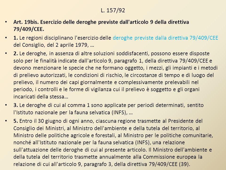 L. 157/92 Art. 19bis. Esercizio delle deroghe previste dall'articolo 9 della direttiva 79/409/CEE. 1. Le regioni disciplinano l'esercizio delle derogh