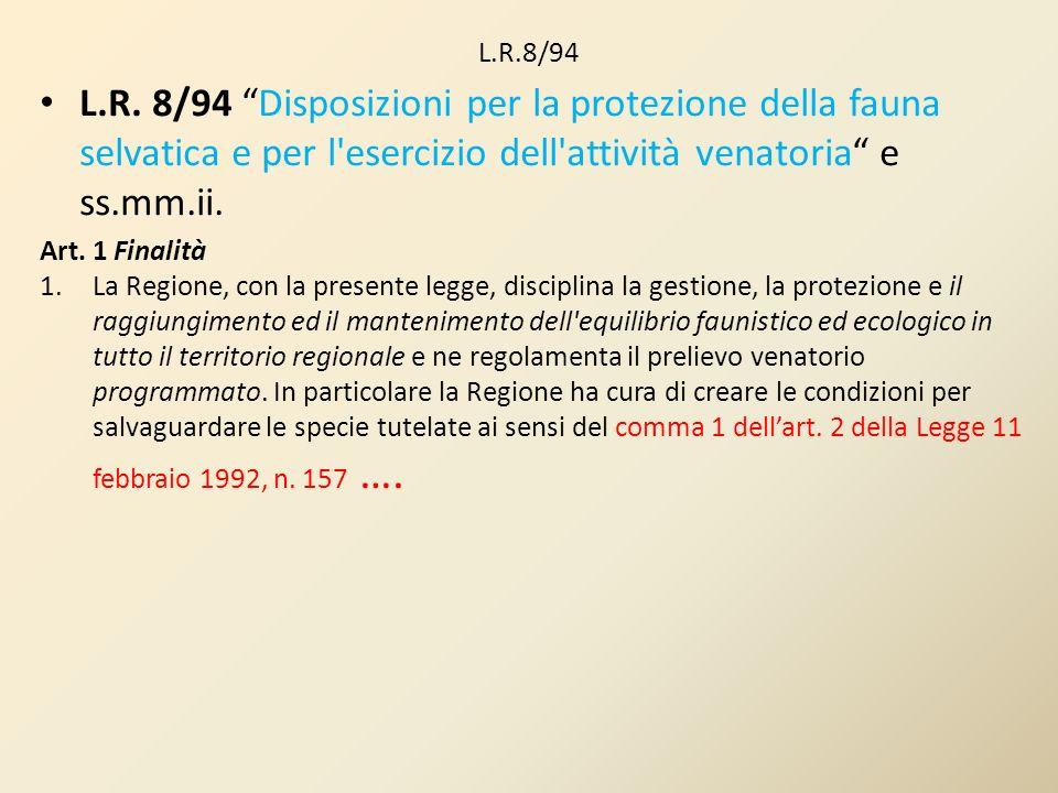 L.R.8/94 L.R. 8/94 Disposizioni per la protezione della fauna selvatica e per l'esercizio dell'attività venatoria e ss.mm.ii. Art. 1 Finalità 1.La Reg