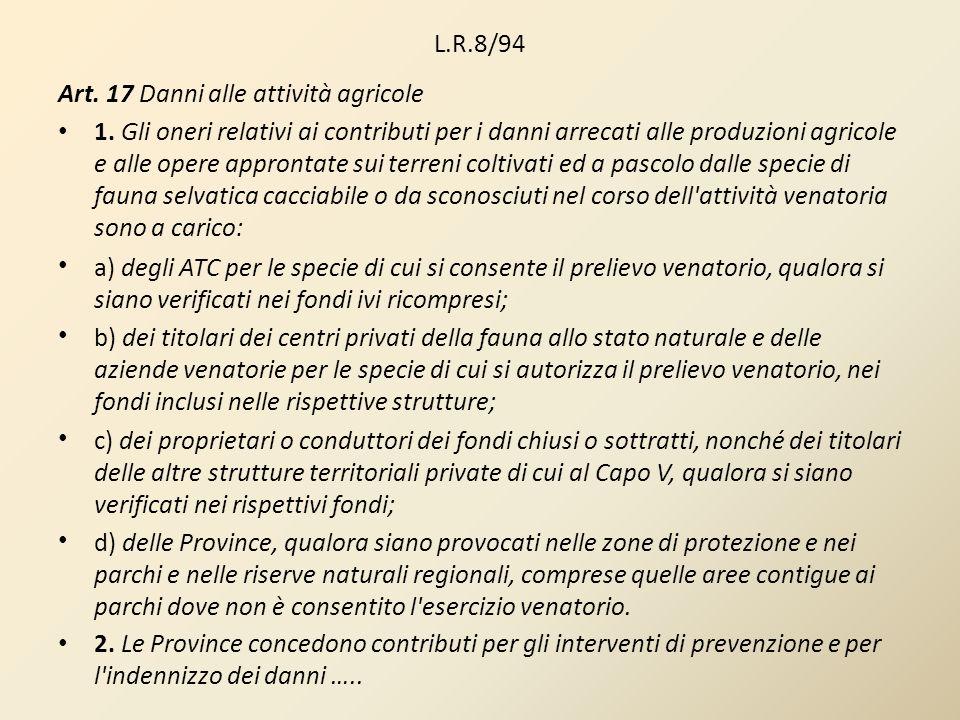 L.R.8/94 Art. 17 Danni alle attività agricole 1. Gli oneri relativi ai contributi per i danni arrecati alle produzioni agricole e alle opere approntat