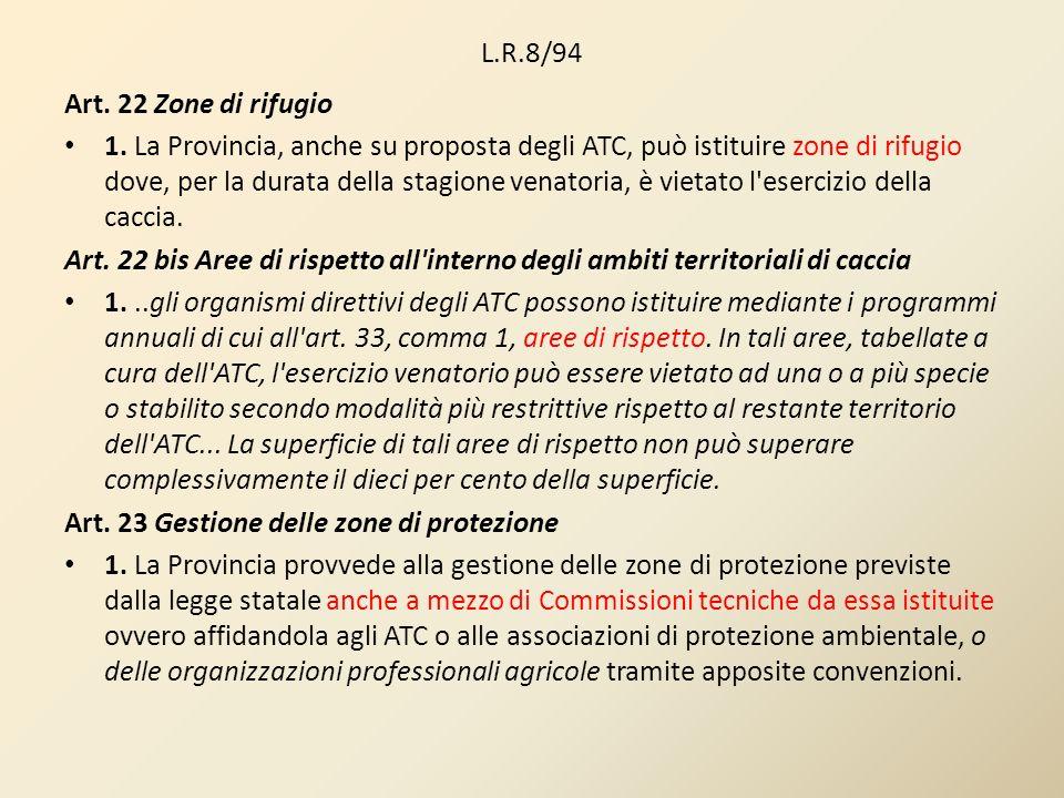 L.R.8/94 Art. 22 Zone di rifugio 1. La Provincia, anche su proposta degli ATC, può istituire zone di rifugio dove, per la durata della stagione venato