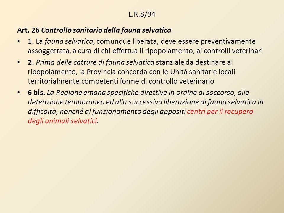 L.R.8/94 Art. 26 Controllo sanitario della fauna selvatica 1. La fauna selvatica, comunque liberata, deve essere preventivamente assoggettata, a cura
