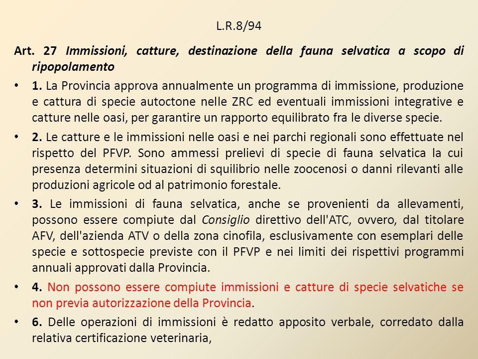 L.R.8/94 Art. 27 Immissioni, catture, destinazione della fauna selvatica a scopo di ripopolamento 1. La Provincia approva annualmente un programma di