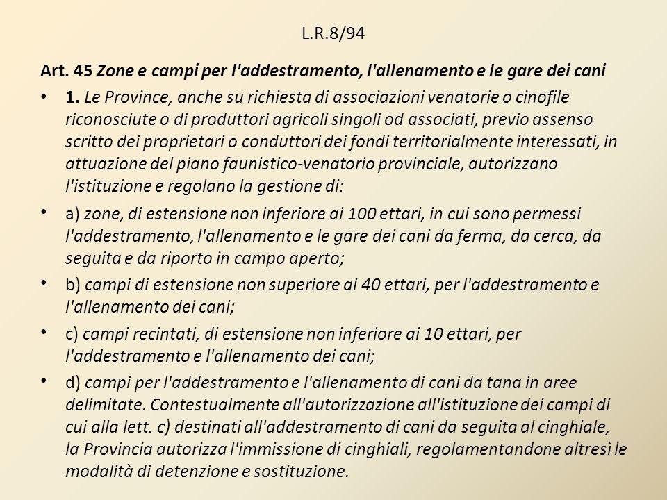 L.R.8/94 Art. 45 Zone e campi per l'addestramento, l'allenamento e le gare dei cani 1. Le Province, anche su richiesta di associazioni venatorie o cin
