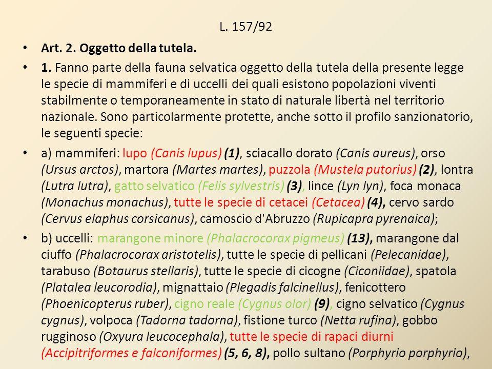 L. 157/92 Art. 2. Oggetto della tutela. 1. Fanno parte della fauna selvatica oggetto della tutela della presente legge le specie di mammiferi e di ucc