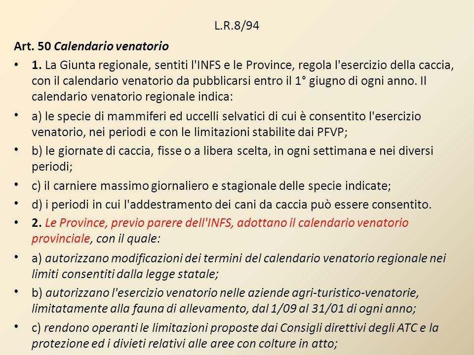 L.R.8/94 Art. 50 Calendario venatorio 1. La Giunta regionale, sentiti l'INFS e le Province, regola l'esercizio della caccia, con il calendario venator