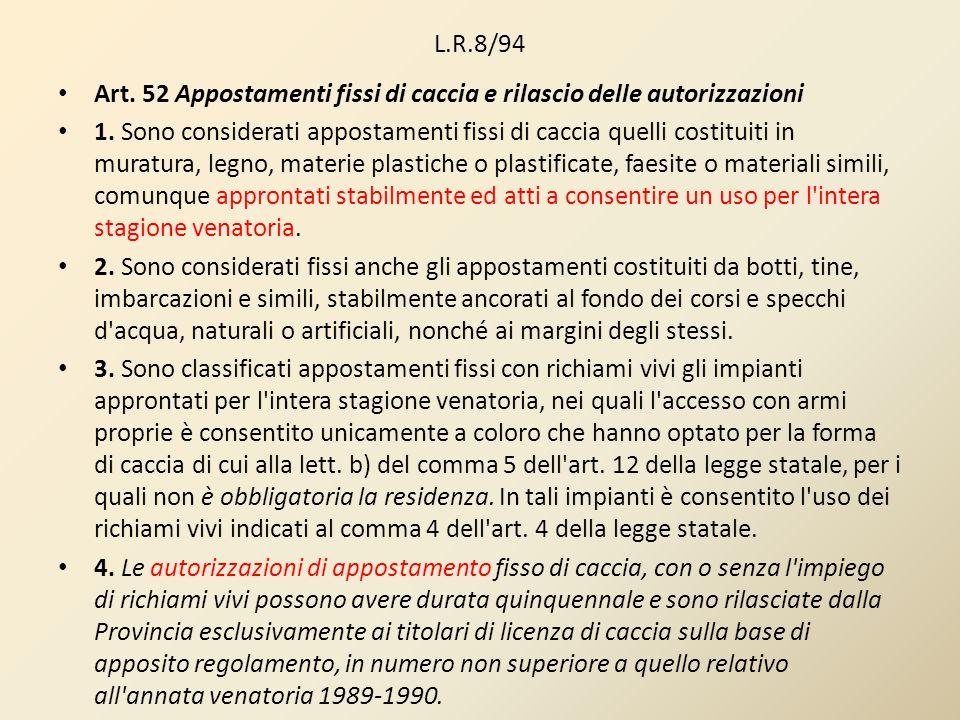 L.R.8/94 Art. 52 Appostamenti fissi di caccia e rilascio delle autorizzazioni 1. Sono considerati appostamenti fissi di caccia quelli costituiti in mu