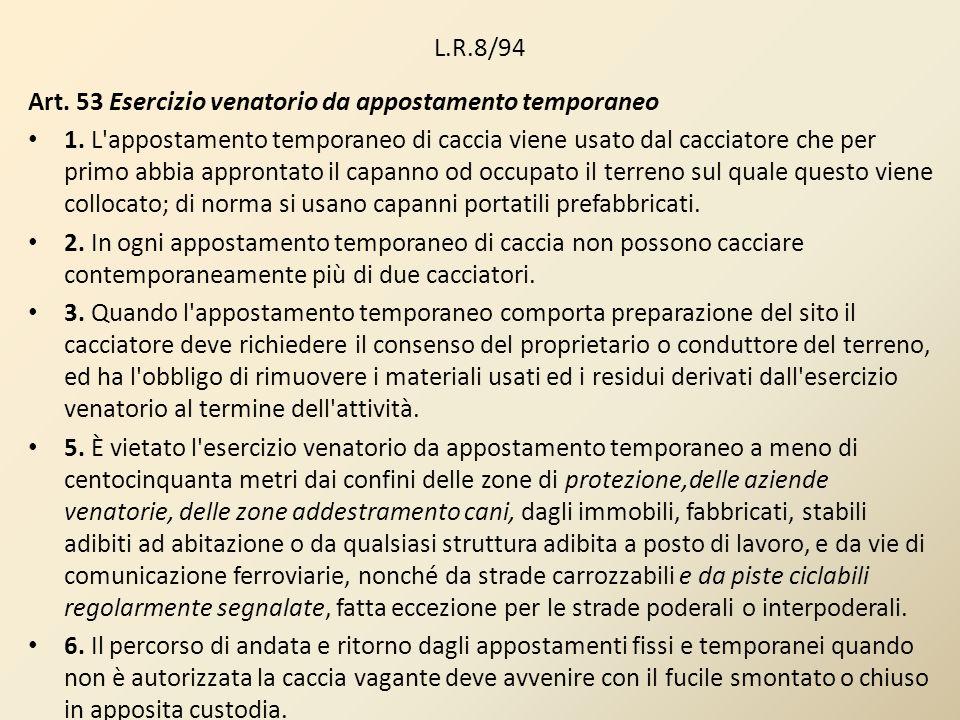 L.R.8/94 Art. 53 Esercizio venatorio da appostamento temporaneo 1. L'appostamento temporaneo di caccia viene usato dal cacciatore che per primo abbia