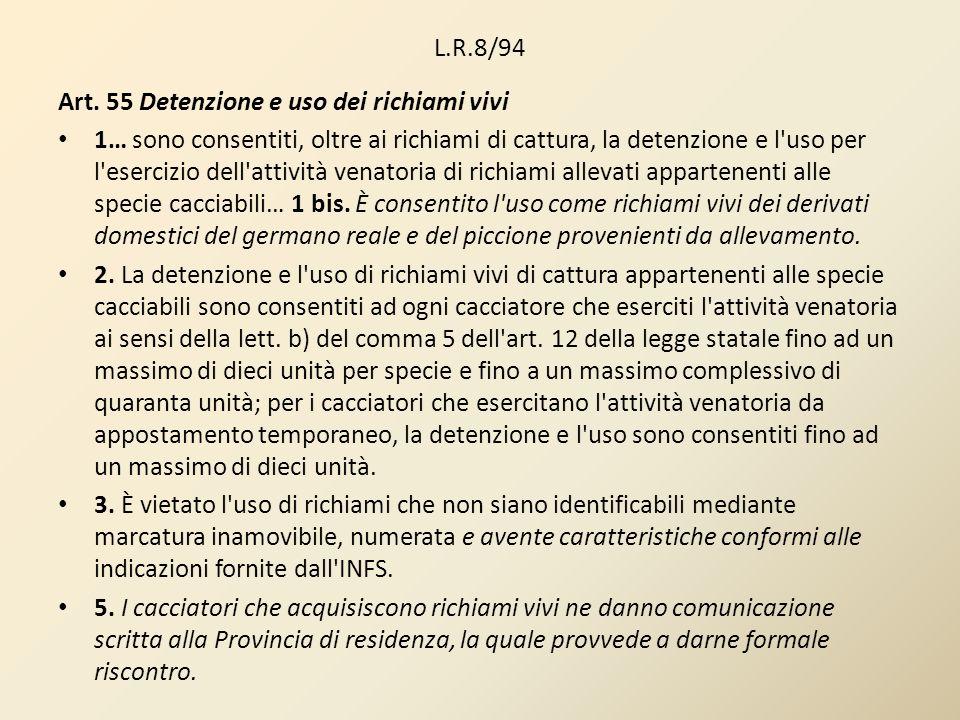 L.R.8/94 Art. 55 Detenzione e uso dei richiami vivi 1… sono consentiti, oltre ai richiami di cattura, la detenzione e l'uso per l'esercizio dell'attiv