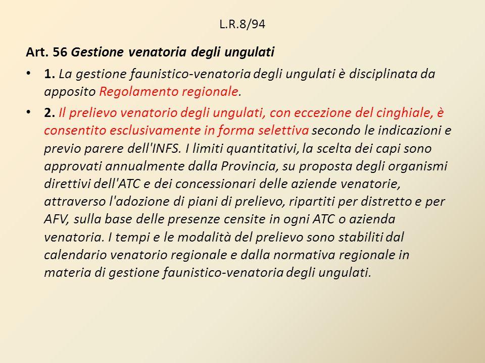 L.R.8/94 Art. 56 Gestione venatoria degli ungulati 1. La gestione faunistico-venatoria degli ungulati è disciplinata da apposito Regolamento regionale