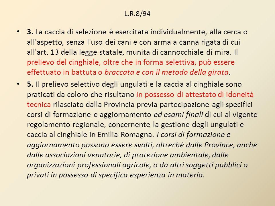 L.R.8/94 3. La caccia di selezione è esercitata individualmente, alla cerca o all'aspetto, senza l'uso dei cani e con arma a canna rigata di cui all'a