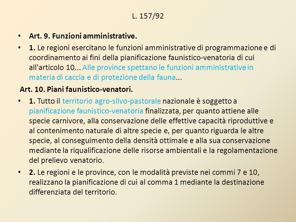 L. 157/92 Art. 9. Funzioni amministrative. 1. Le regioni esercitano le funzioni amministrative di programmazione e di coordinamento ai fini della pian