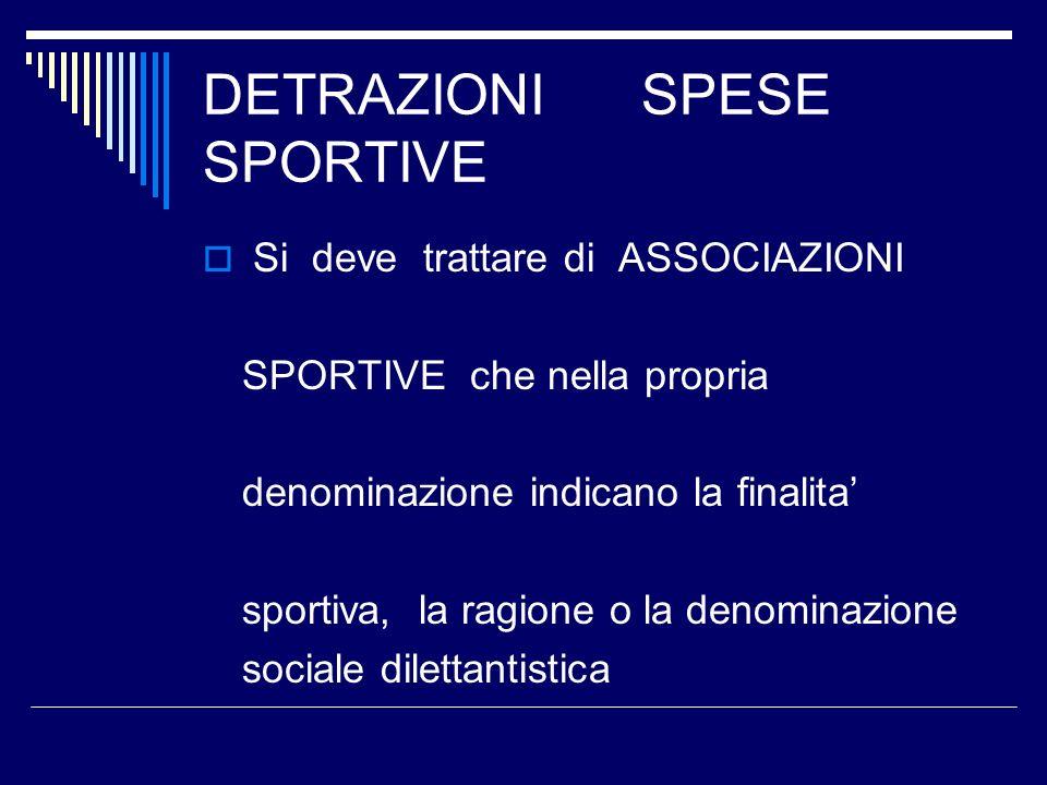 DETRAZIONI SPESE SPORTIVE Si deve trattare di ASSOCIAZIONI SPORTIVE che nella propria denominazione indicano la finalita sportiva, la ragione o la denominazione sociale dilettantistica
