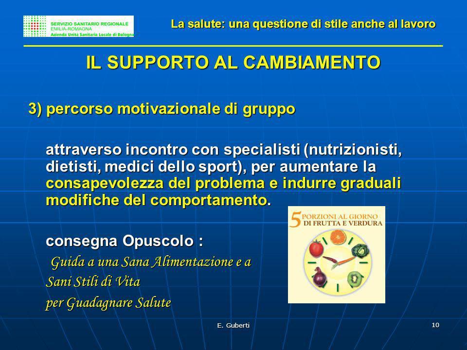 E. Guberti 10 IL SUPPORTO AL CAMBIAMENTO 3) percorso motivazionale di gruppo attraverso incontro con specialisti (nutrizionisti, dietisti, medici dell