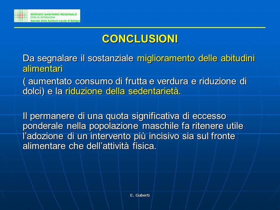 E. Guberti CONCLUSIONI Da segnalare il sostanziale miglioramento delle abitudini alimentari ( aumentato consumo di frutta e verdura e riduzione di dol