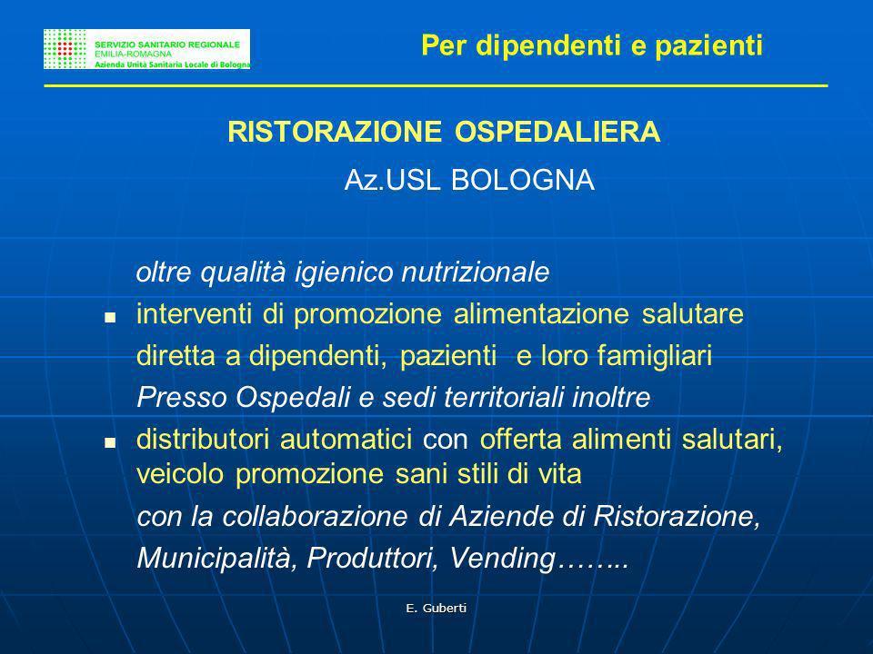 E. Guberti Per dipendenti e pazienti RISTORAZIONE OSPEDALIERA Az.USL BOLOGNA oltre qualità igienico nutrizionale interventi di promozione alimentazion