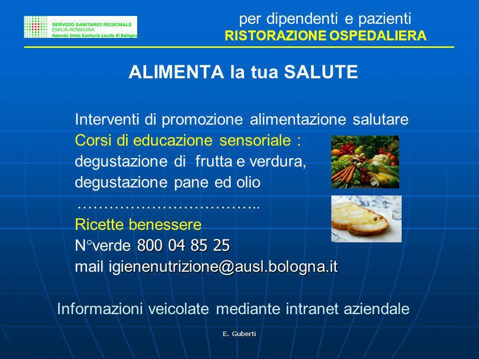 E. Guberti per dipendenti e pazienti RISTORAZIONE OSPEDALIERA ALIMENTA la tua SALUTE Interventi di promozione alimentazione salutare Corsi di educazio