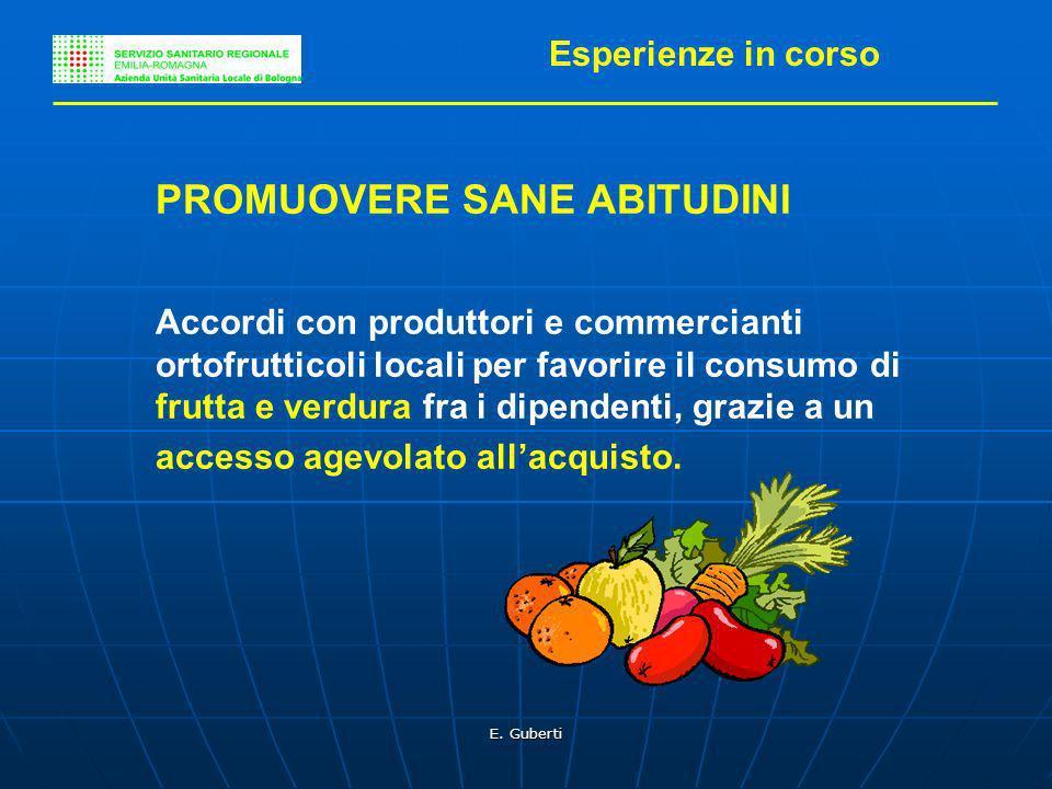 E. Guberti Esperienze in corso PROMUOVERE SANE ABITUDINI Accordi con produttori e commercianti ortofrutticoli locali per favorire il consumo di frutta