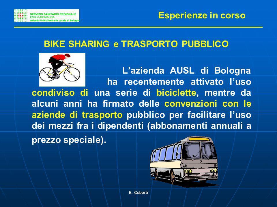 E. Guberti BIKE SHARING e TRASPORTO PUBBLICO Lazienda AUSL di Bologna ha recentemente attivato luso condiviso di una serie di biciclette, mentre da al