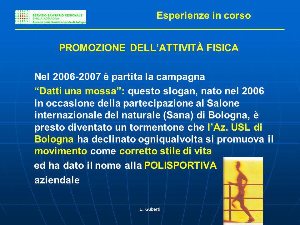 E. Guberti PROMOZIONE DELLATTIVITÀ FISICA Nel 2006-2007 è partita la campagna Datti una mossa: questo slogan, nato nel 2006 in occasione della parteci