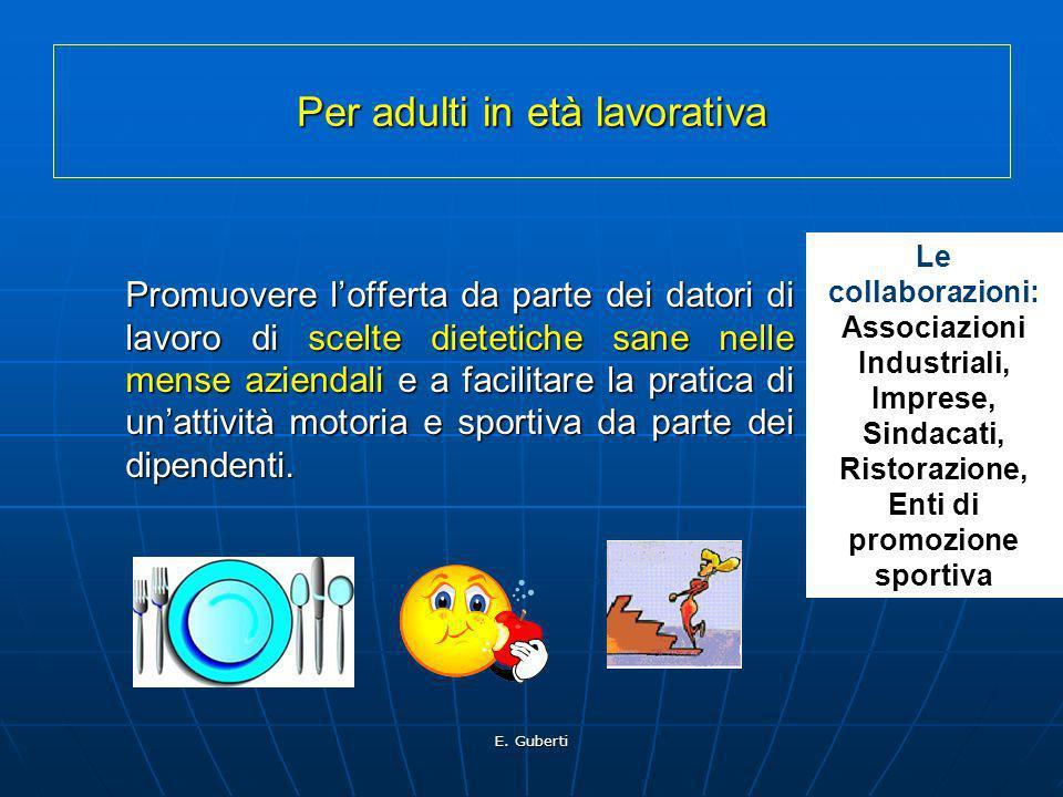 E. Guberti Per adulti in età lavorativa Promuovere lofferta da parte dei datori di lavoro di scelte dietetiche sane nelle mense aziendali e a facilita