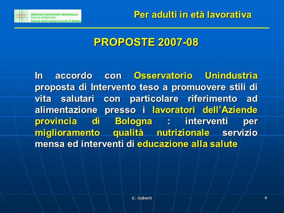 E. Guberti 6 Per adulti in età lavorativa PROPOSTE 2007-08 In accordo con Osservatorio Unindustria proposta di Intervento teso a promuovere stili di v