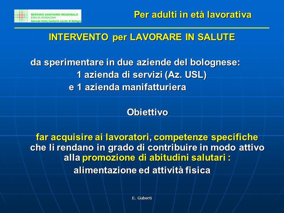 E. Guberti Per adulti in età lavorativa INTERVENTO per LAVORARE IN SALUTE da sperimentare in due aziende del bolognese: da sperimentare in due aziende