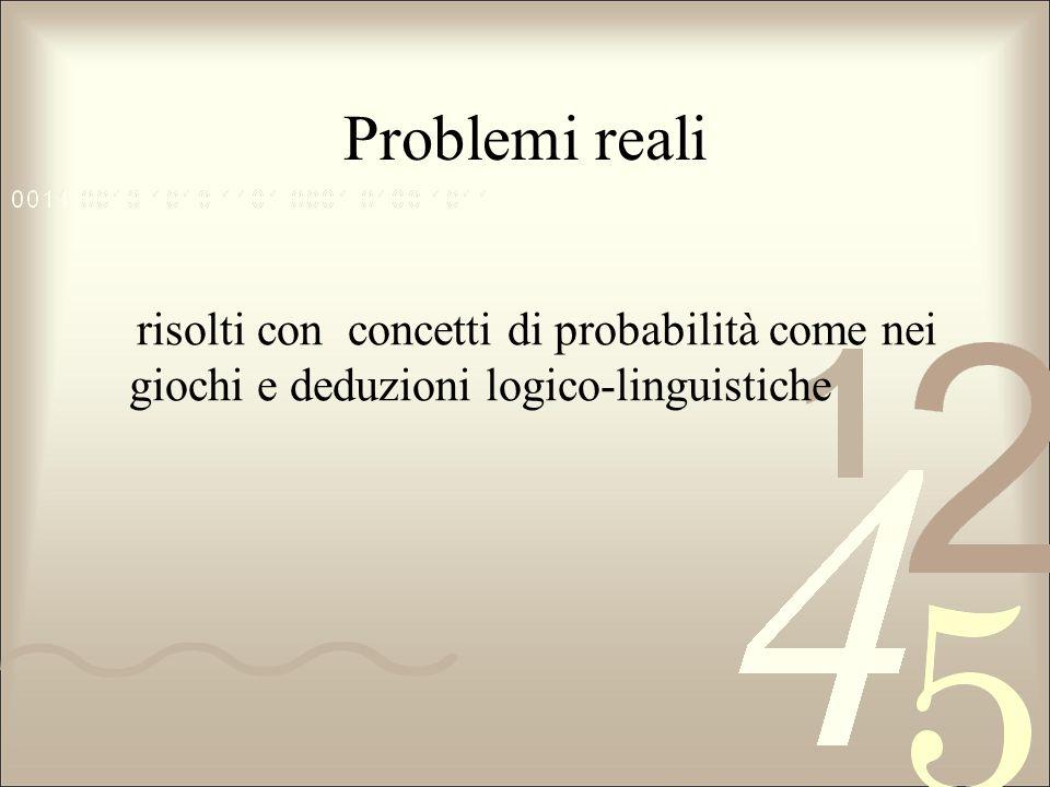 Problemi reali risolti con concetti di probabilità come nei giochi e deduzioni logico-linguistiche