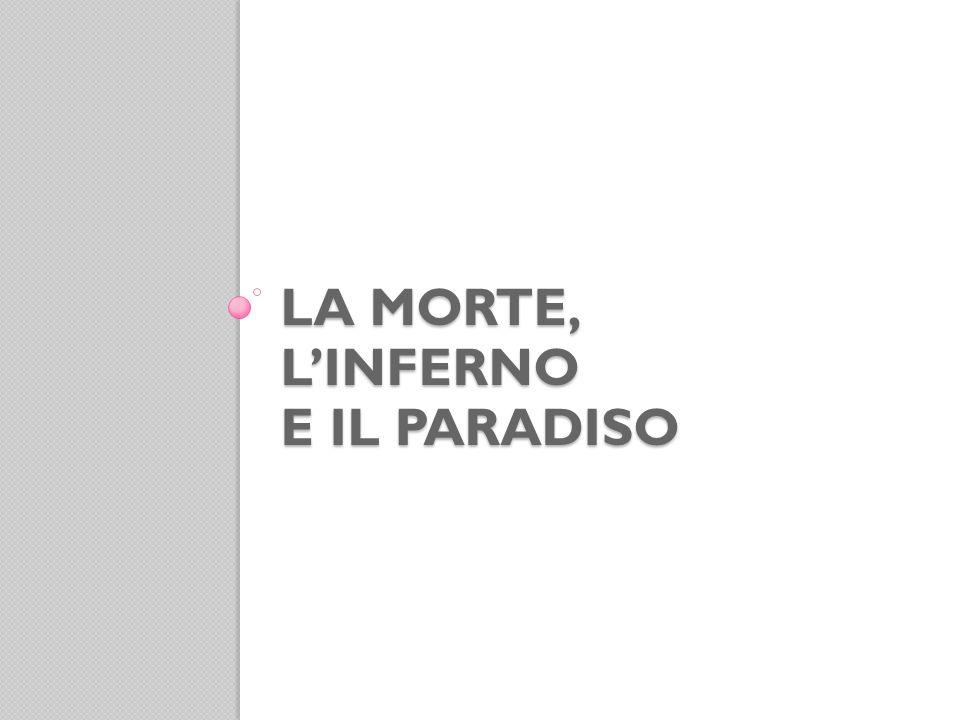 LA MORTE, LINFERNO E IL PARADISO