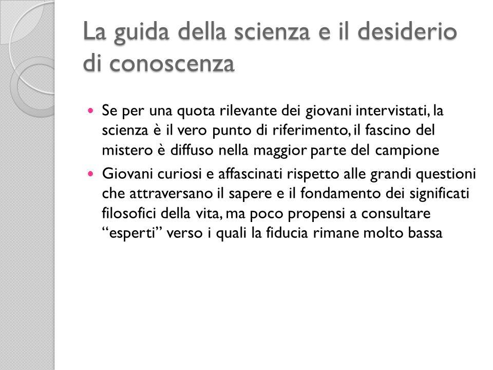 La guida della scienza e il desiderio di conoscenza Se per una quota rilevante dei giovani intervistati, la scienza è il vero punto di riferimento, il