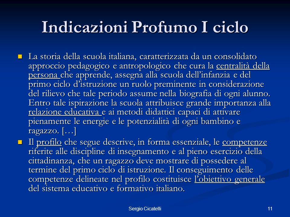 11Sergio Cicatelli Indicazioni Profumo I ciclo La storia della scuola italiana, caratterizzata da un consolidato approccio pedagogico e antropologico