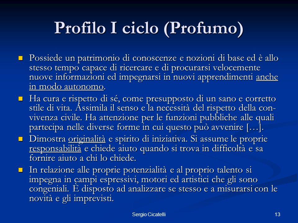 13Sergio Cicatelli Profilo I ciclo (Profumo) Possiede un patrimonio di conoscenze e nozioni di base ed è allo stesso tempo capace di ricercare e di pr