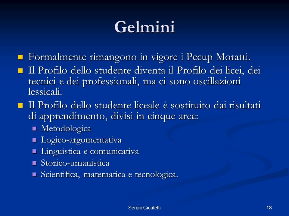 18Sergio Cicatelli Gelmini Formalmente rimangono in vigore i Pecup Moratti. Formalmente rimangono in vigore i Pecup Moratti. Il Profilo dello studente
