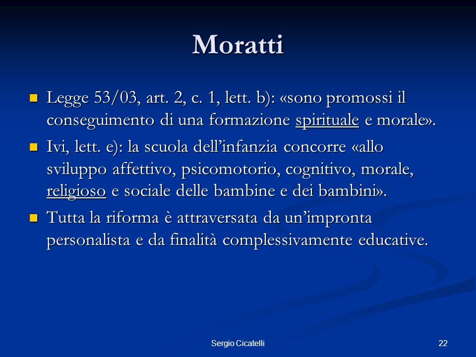22Sergio Cicatelli Moratti Legge 53/03, art. 2, c. 1, lett. b): «sono promossi il conseguimento di una formazione spirituale e morale». Legge 53/03, a