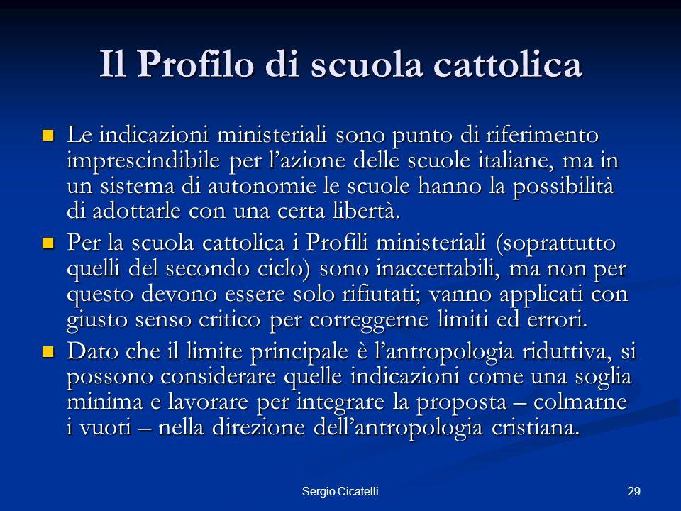 29Sergio Cicatelli Il Profilo di scuola cattolica Le indicazioni ministeriali sono punto di riferimento imprescindibile per lazione delle scuole itali