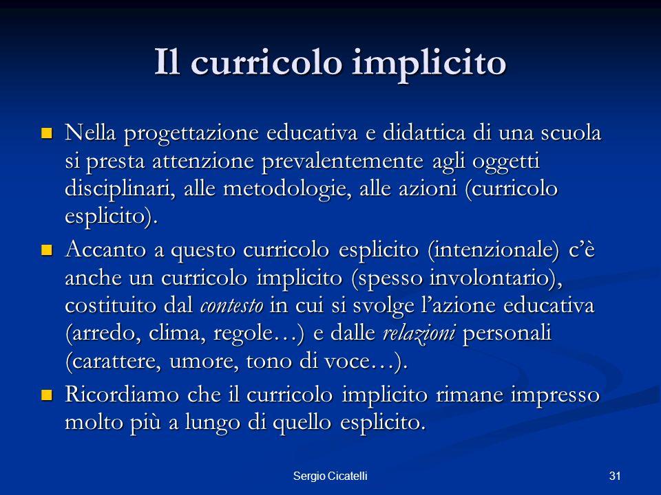 31Sergio Cicatelli Il curricolo implicito Nella progettazione educativa e didattica di una scuola si presta attenzione prevalentemente agli oggetti di