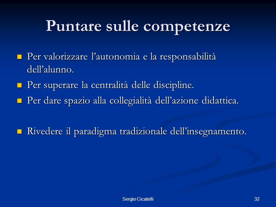 32Sergio Cicatelli Puntare sulle competenze Per valorizzare lautonomia e la responsabilità dellalunno. Per valorizzare lautonomia e la responsabilità