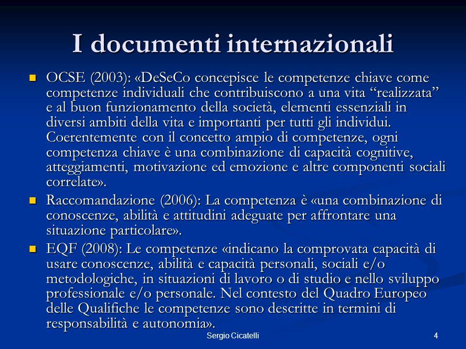 4Sergio Cicatelli I documenti internazionali OCSE (2003): «DeSeCo concepisce le competenze chiave come competenze individuali che contribuiscono a una