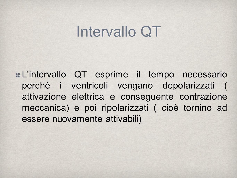 Intervallo QT Lintervallo QT esprime il tempo necessario perchè i ventricoli vengano depolarizzati ( attivazione elettrica e conseguente contrazione m