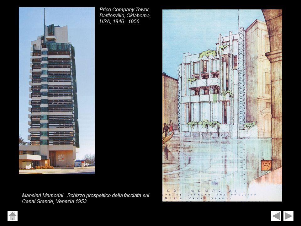 Mansieri Memorial - Schizzo prospettico della facciata sul Canal Grande, Venezia 1953 Price Company Tower, Bartlesville, Oklahoma, USA, 1946 - 1956