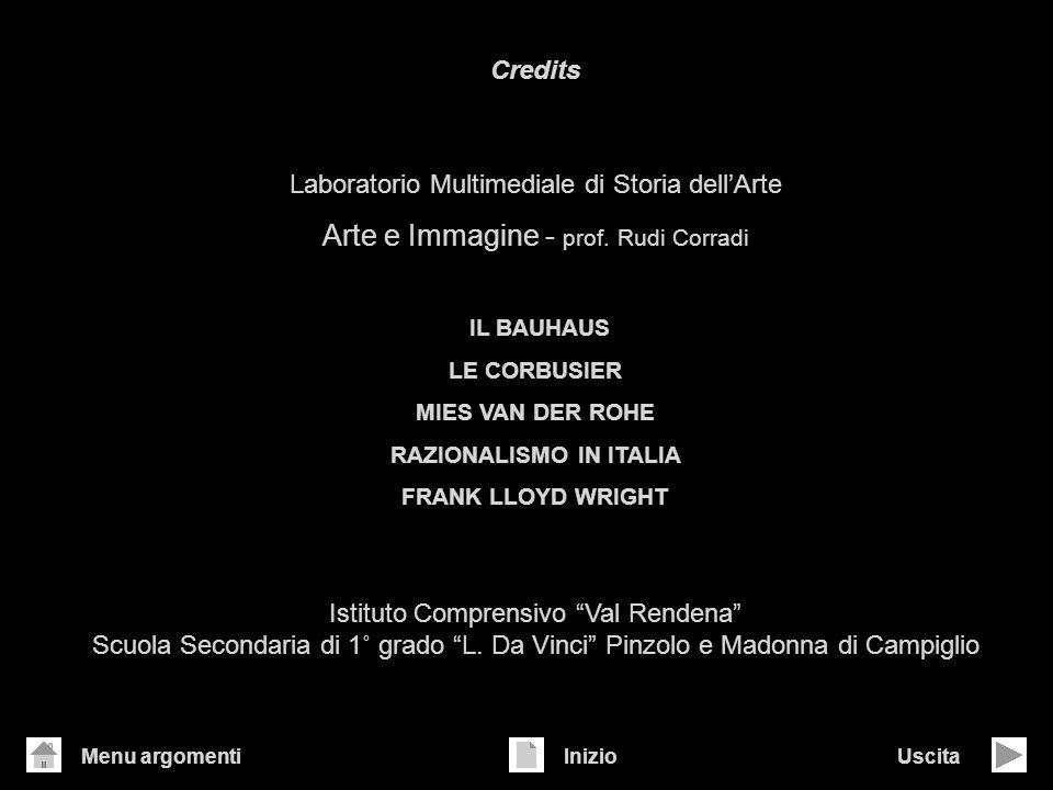 Credits Laboratorio Multimediale di Storia dellArte Arte e Immagine - prof. Rudi Corradi IL BAUHAUS LE CORBUSIER MIES VAN DER ROHE RAZIONALISMO IN ITA