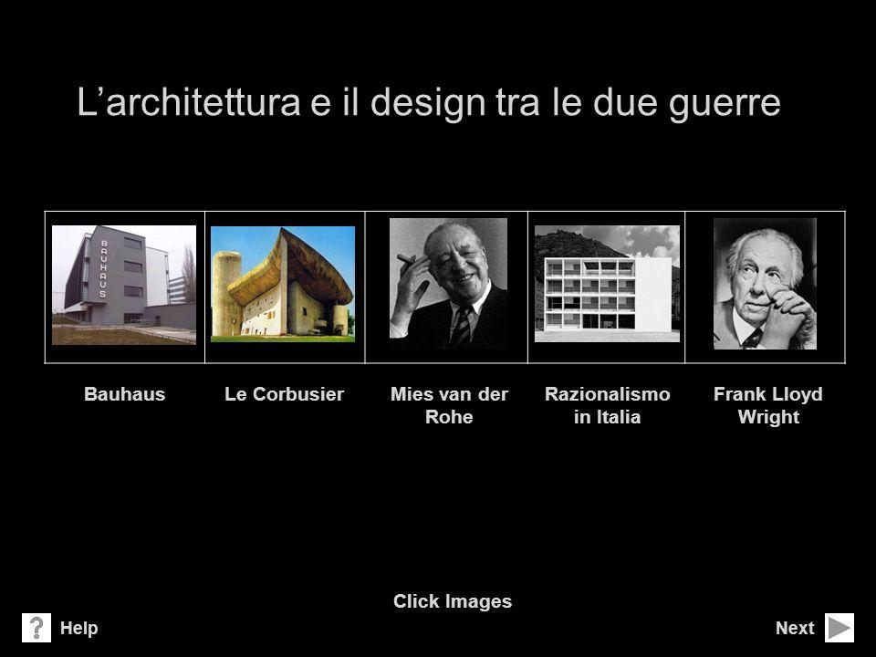 Larchitettura e il design tra le due guerre Next Click Images Help BauhausLe CorbusierMies van der Rohe Razionalismo in Italia Frank Lloyd Wright