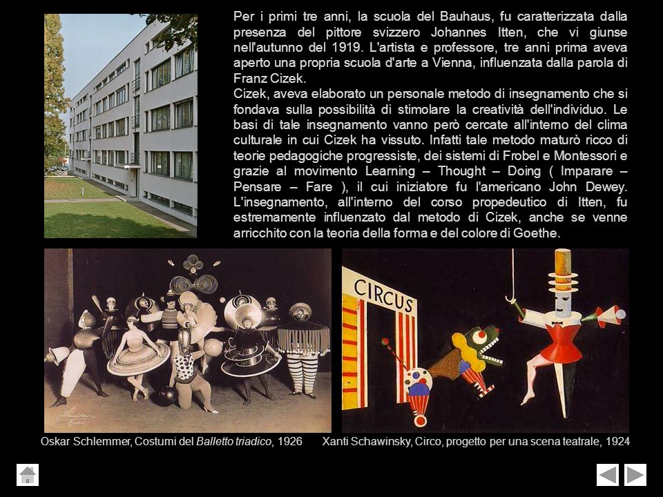 Per i primi tre anni, la scuola del Bauhaus, fu caratterizzata dalla presenza del pittore svizzero Johannes Itten, che vi giunse nell'autunno del 1919