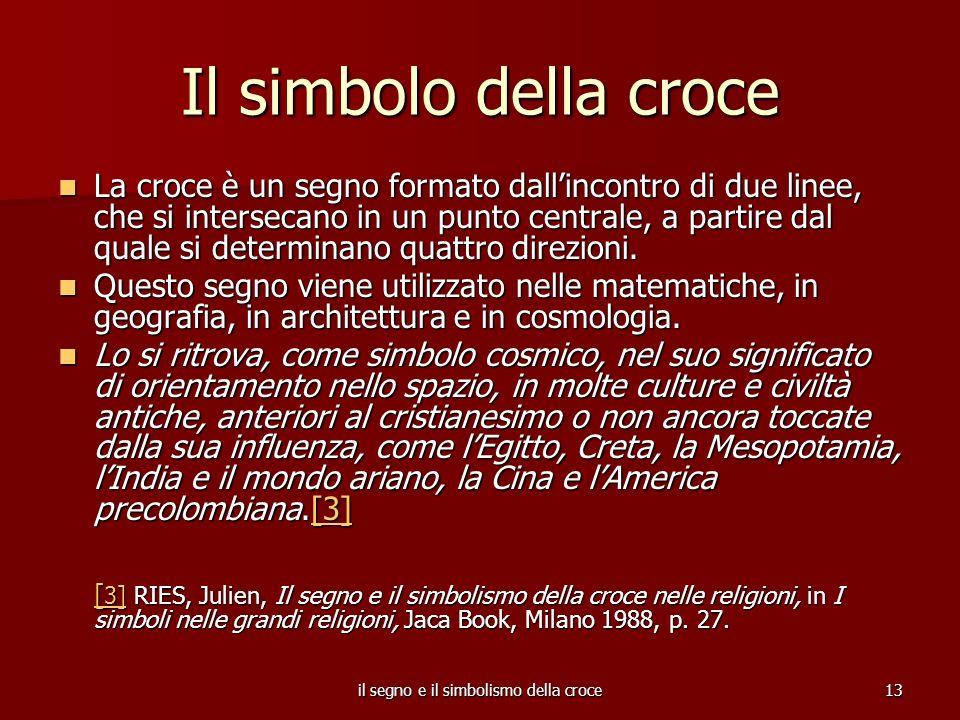 il segno e il simbolismo della croce13 Il simbolo della croce La croce è un segno formato dallincontro di due linee, che si intersecano in un punto centrale, a partire dal quale si determinano quattro direzioni.
