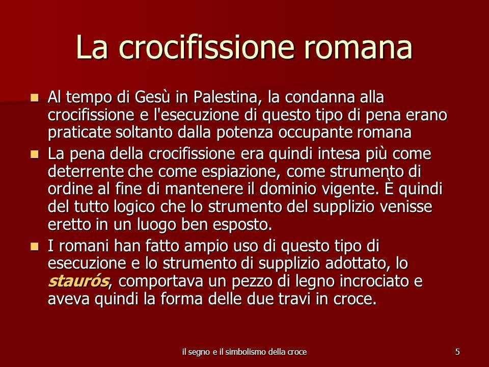 il segno e il simbolismo della croce6 Anche studiosi Ebrei parlano del supplizio romano, facendo riferimento ai vangeli: «Le croci utilizzate furono di differenti forme.