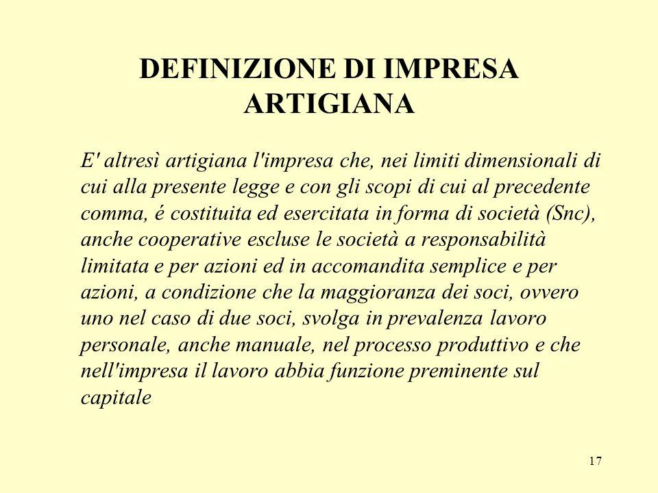 17 DEFINIZIONE DI IMPRESA ARTIGIANA E' altresì artigiana l'impresa che, nei limiti dimensionali di cui alla presente legge e con gli scopi di cui al p