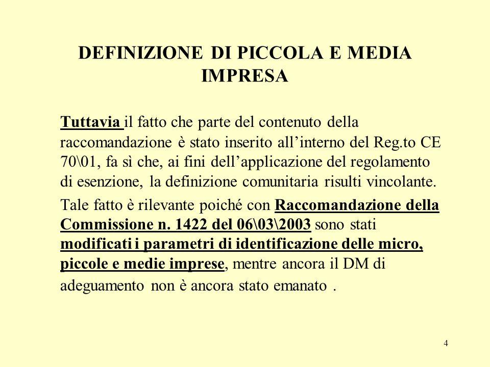 4 DEFINIZIONE DI PICCOLA E MEDIA IMPRESA Tuttavia il fatto che parte del contenuto della raccomandazione è stato inserito allinterno del Reg.to CE 70\
