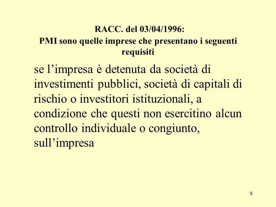 8 RACC. del 03/04/1996: PMI sono quelle imprese che presentano i seguenti requisiti se limpresa è detenuta da società di investimenti pubblici, societ